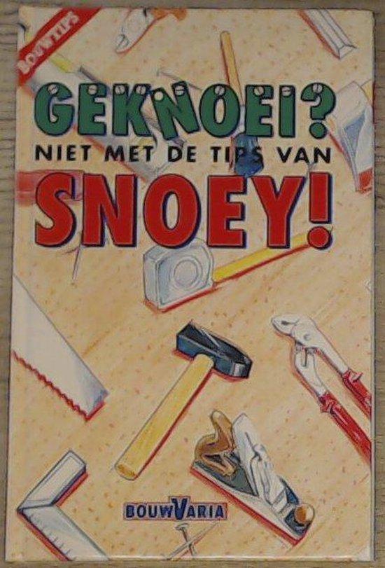GEKNOEI? NIET MET DE TIPS VAN SNOEY - C. Snoey |