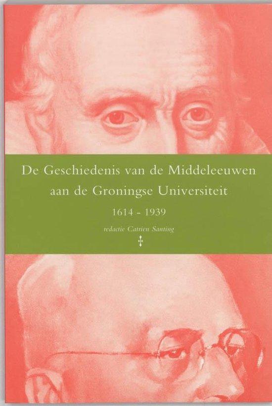 De geschiedenis van de middeleeuwen aan de Groningse Universiteit 1614-1939 - Catrien Santing |