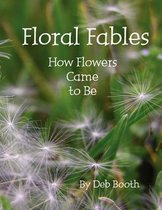 Floral Fables ~ How Flowers Came to Be