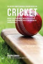 Pre and Post Competition Muscle Building Recipes for Cricket