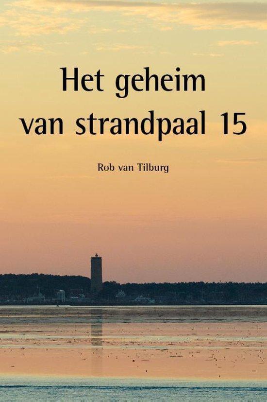 Het geheim van strandpaal 15 - Rob van Tilburg |