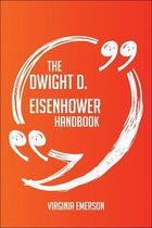 The Dwight D. Eisenhower Handbook - Everything You Need To Know About Dwight D. Eisenhower