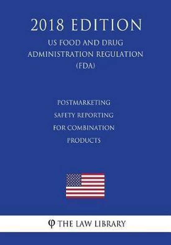 Postmarketing Safety Reporting for Combination Products (Us Food and Drug Administration Regulation) (Fda) (2018 Edition)