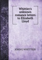Whittier's Unknown Romance Letters to Elizabeth Lloyd