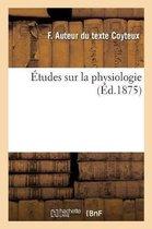 Etudes sur la physiologie