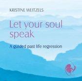 Kristine Weitzels - Let Your Soul Speak - A guided past life regression - Engelstalig - Reïncarnatie – Regressie - Regression