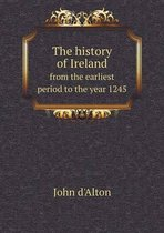 The History of Ireland from the Earliest Period to the Year 1245