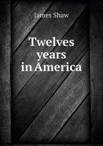 Twelves Years in America