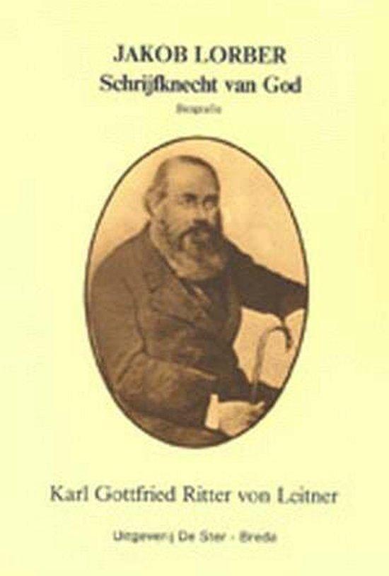 Jacob lorber schrijfknecht van God - K.G. von Leitner |