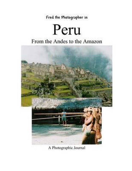 Peru from the Andes to the Amazon