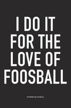 I Do It For The Love Of Foosball