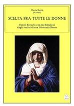 Scelta fra tutte le donne - Santo Rosario meditazioni dagli scritti di san Giovanni Bosco