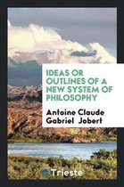 Ideas or Outlines of a New System of Philosophy