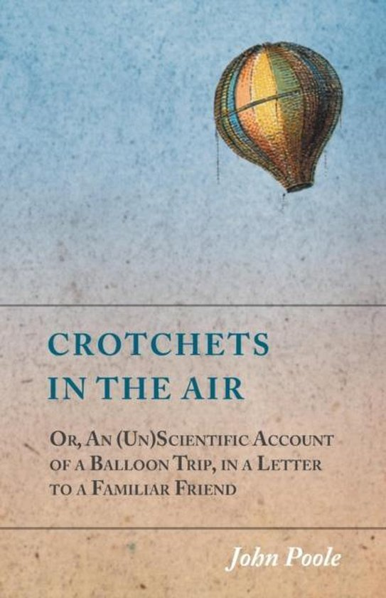 Crotchets in the Air; Or, An (Un)Scientific Account of a Balloon Trip, in a Letter to a Familiar Friend