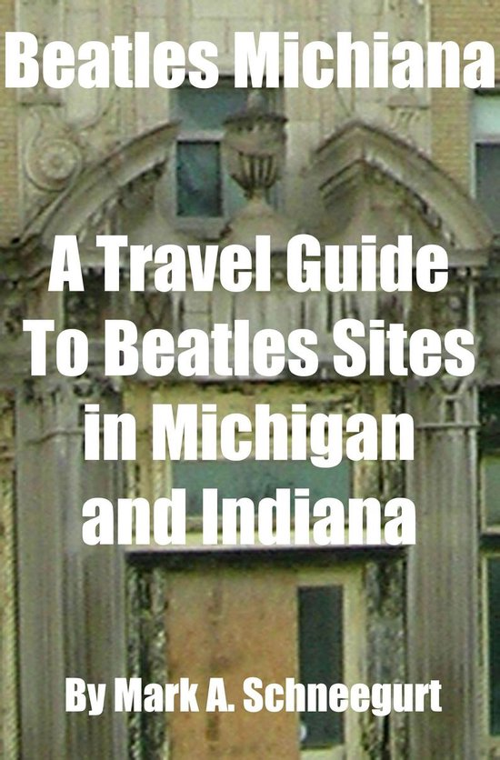 Boek cover Beatles Michiana A Travel Guide to Beatles Sites in Michigan and Indiana van Mark a Schneegurt (Onbekend)