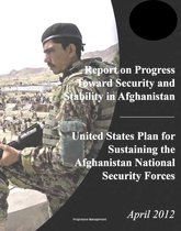 Boek cover 2012 DoD Report on Progress Toward Security and Stability in Afghanistan; U.S. Plan for Sustaining the Afghanistan National Security Forces van Progressive Management