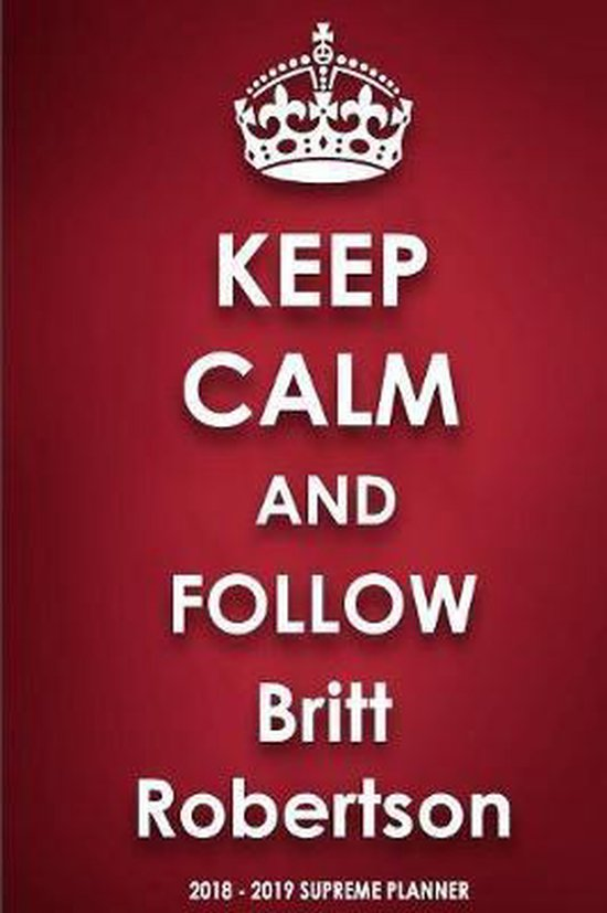 Keep Calm and Follow Britt Robertson 2018-2019 Supreme Planner