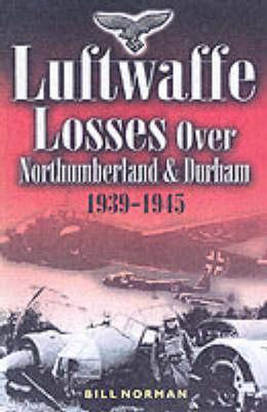 Luftwaffe Losses over Northumberland and Durham 1939- 1945