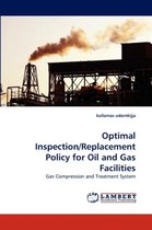 Optimal Inspection/Replacement Policy for Oil and Gas Facilities