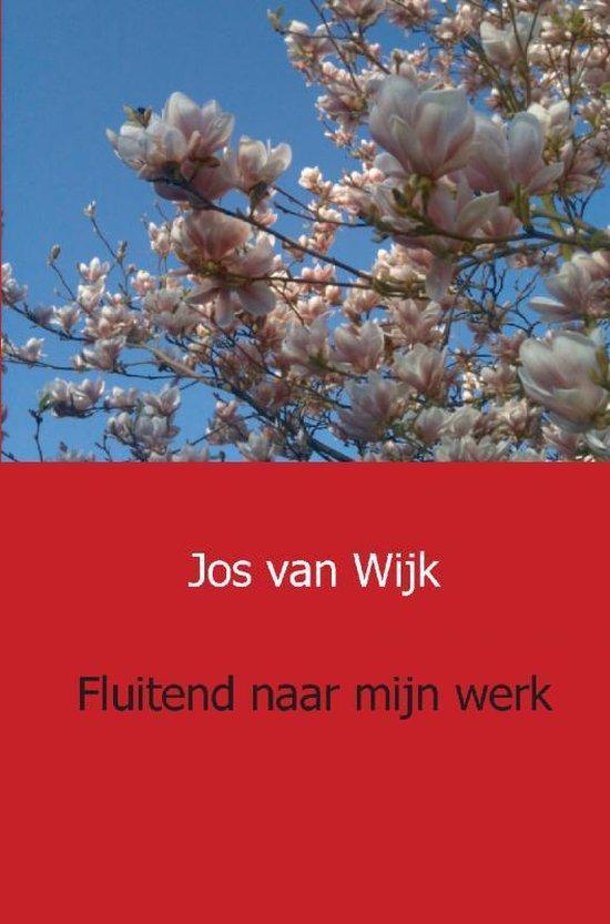 Fluitend naar mijn werk - Jos van Wijk |