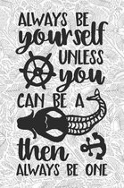 Always Be Yourself Unless You Can Be a Mermaid Then Always Be One