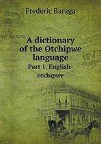 A Dictionary of the Otchipwe Language Part 1. English-Otchipwe