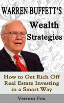 Warren Buffett's Wealth Strategies: How to Get Rich Off Real Estate Investing in a Smart Way