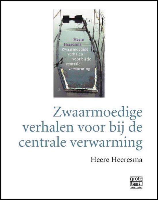 Zwaarmoedige verhalen voor bij de centrale verwarming - grote letter - Heere Heeresma  