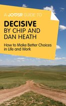 Boek cover A Joosr Guide to... Decisive by Chip and Dan Heath: How to Make Better Choices in Life and Work van Joosr