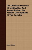 The Christian Doctrine Of Justification And Reconciliation; The Positive Development Of The Doctrine
