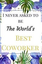 I Never Asked To Be The World's Best Coworker