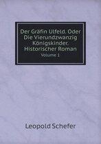 Der Grafin Ulfeld. Oder Die Vierundzwanzig Konigskinder. Historischer Roman Volume 1