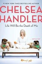 Boek cover Life Will Be the Death of Me van Chelsea Handler