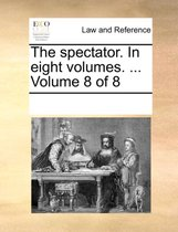 The Spectator. in Eight Volumes. ... Volume 8 of 8