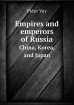 Empires and Emperors of Russia China, Korea, and Japan