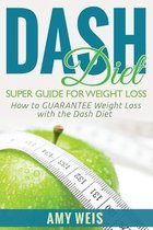 Dash Diet Super Guide for Weight Loss