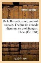 de la Revendication, En Droit Romain. Theorie Du Droit de Retention, En Droit Francais. These