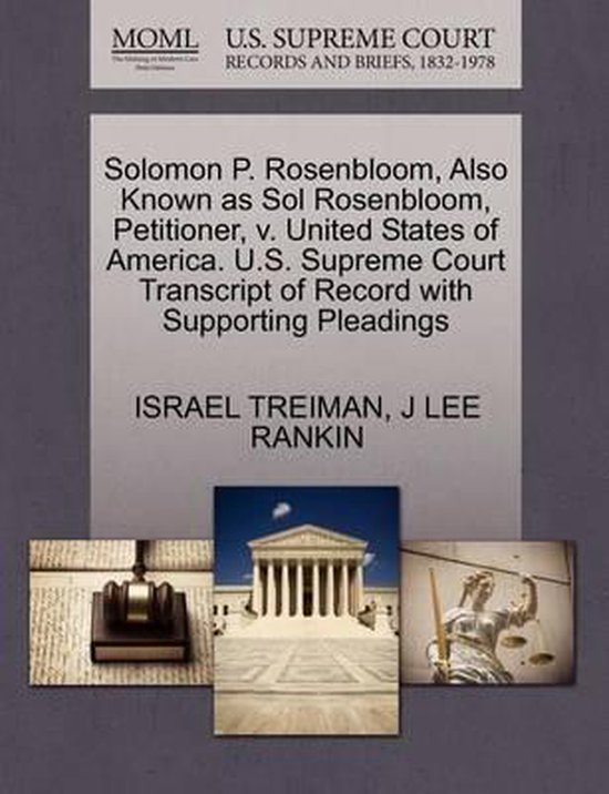 Solomon P. Rosenbloom, Also Known as Sol Rosenbloom, Petitioner, V. United States of America. U.S. Supreme Court Transcript of Record with Supporting Pleadings