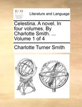 Celestina. a Novel. in Four Volumes. by Charlotte Smith. ... Volume 1 of 4