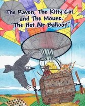 The Raven, the Kitty Cat and the Mouse. the Hot Air Balloon.