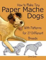 How to Make Tiny Paper Mache Dogs