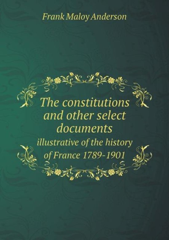 The Constitutions and Other Select Documents Illustrative of the History of France 1789-1901