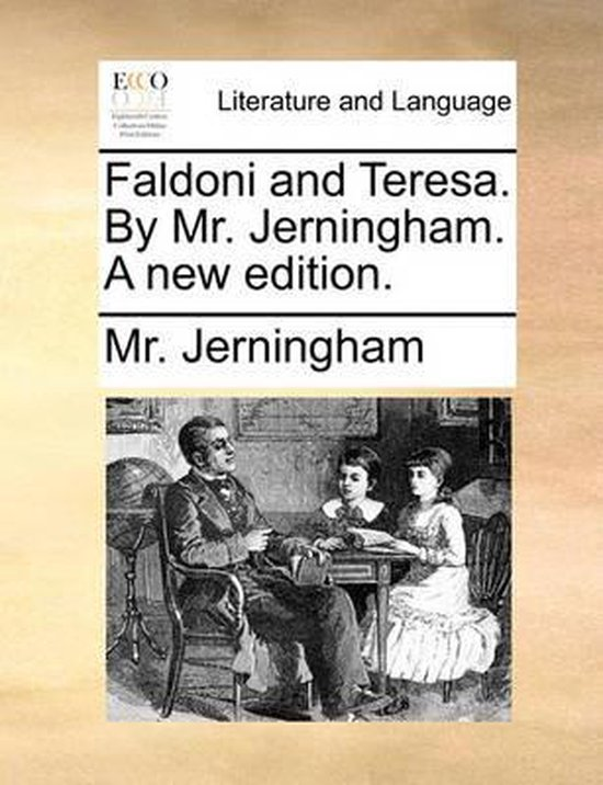 Faldoni and Teresa. by Mr. Jerningham. a New Edition