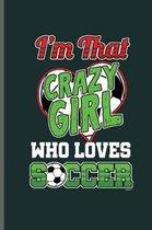 Im that Crazy Girl Who loves Soccer