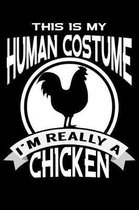 This Is My Human Costume I'm Really A Chicken