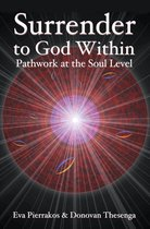 Surrender to the God Within: Pathwork at the Soul Level