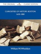 Curiosities Of History: Boston 1630-1880 - The Original Classic Edition