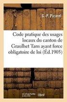 Code pratique des usages locaux du canton de Graulhet Tarn ayant force obligatoire de loi