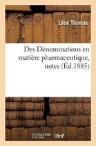 Des Denominations en matiere pharmaceutique, notes. Fascicule 1