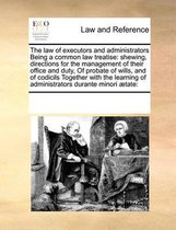 The Law of Executors and Administrators Being a Common Law Treatise
